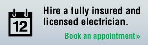 Hire a fully insured and licensed electrician. Book an appointment.